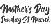 Mother's Day - 31st March 2019