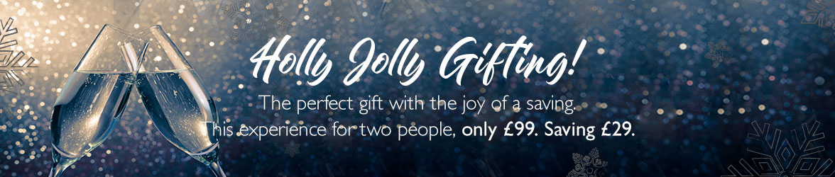 Holly Jolly Gifting! The perfect gift with the joy of saving. This experience for two people only £99, Saving £29.