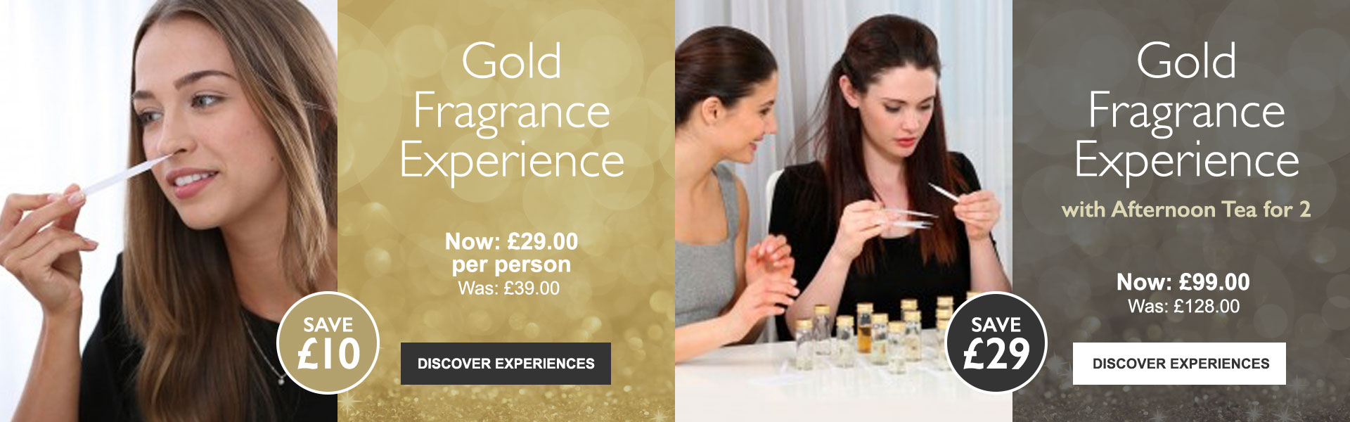 Gold Fragrance Experience - Now: £29.00 per person Was: £39.00. Gold Fragrance Experience with Afternoon Tea for 2 - Now: £99.00 Was: £128.00.