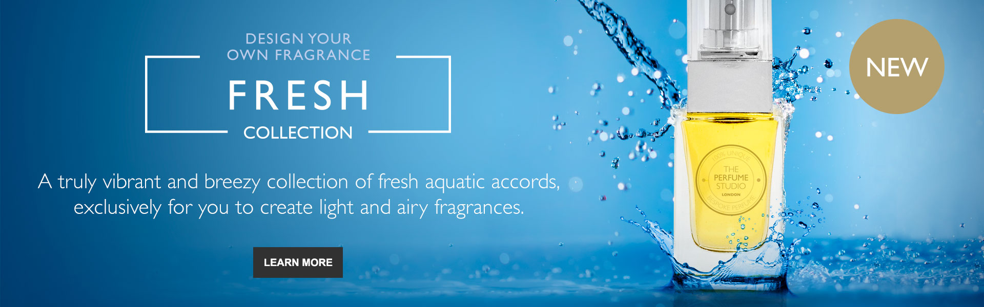 Design Your Own Fragrance - The Fresh Collection. A truly vibrant and breezy collection of fresh aquatic accords that lets you create light and airy fragrances.