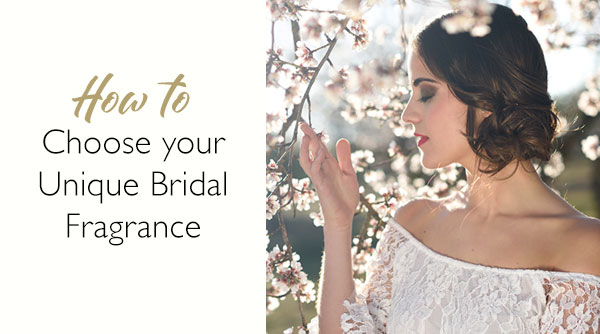 How to Choose your Unique Bridal Fragranc